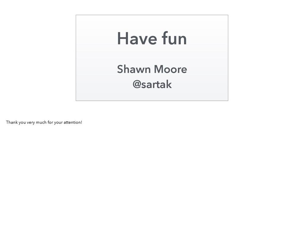 Shawn Moore @sartak Have fun Thank you very muc...
