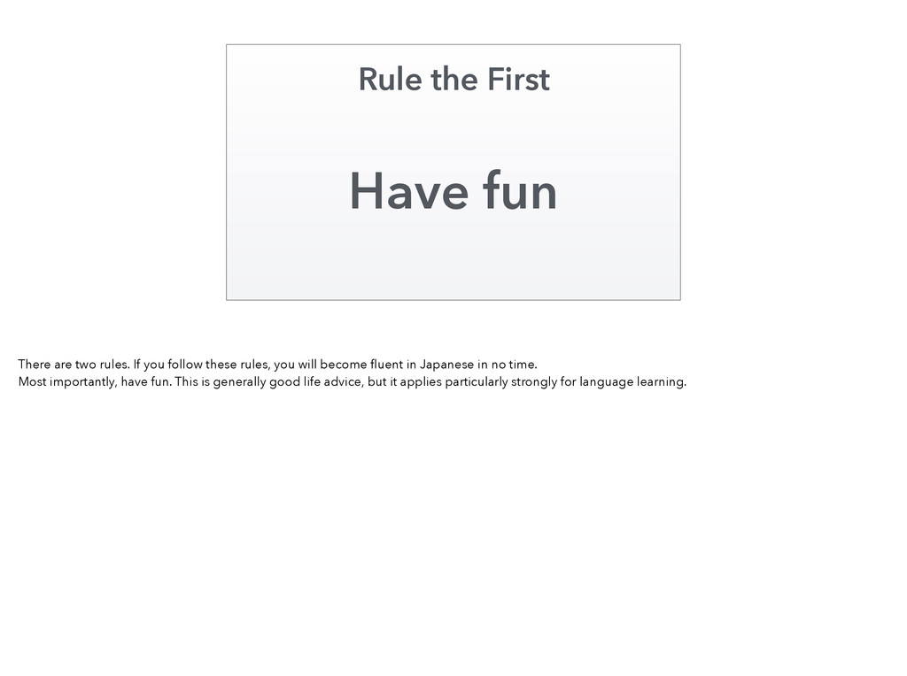 Have fun Rule the First There are two rules. If...