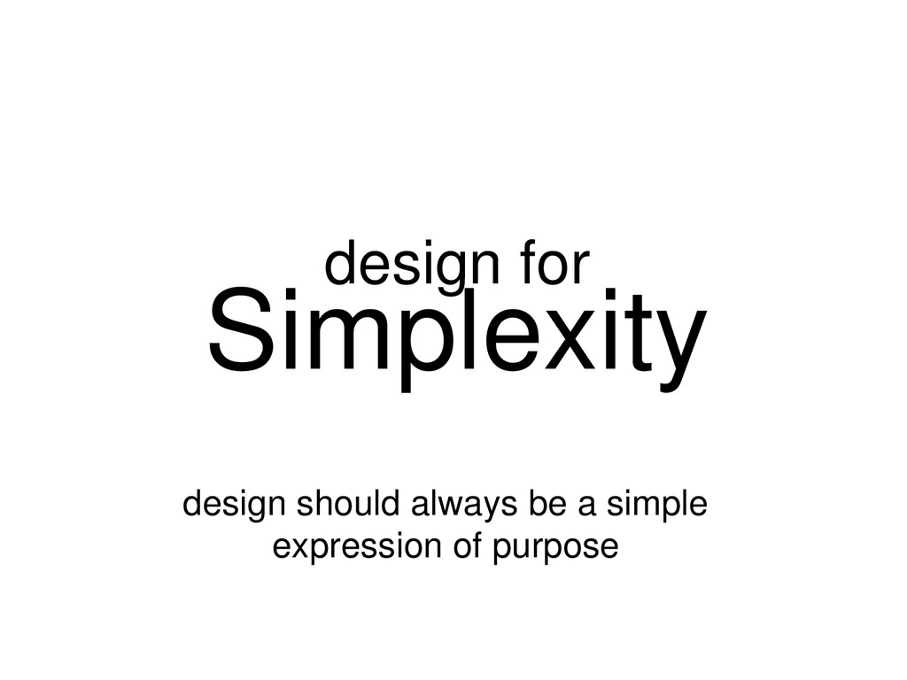 Simplexity design should always be a simple exp...