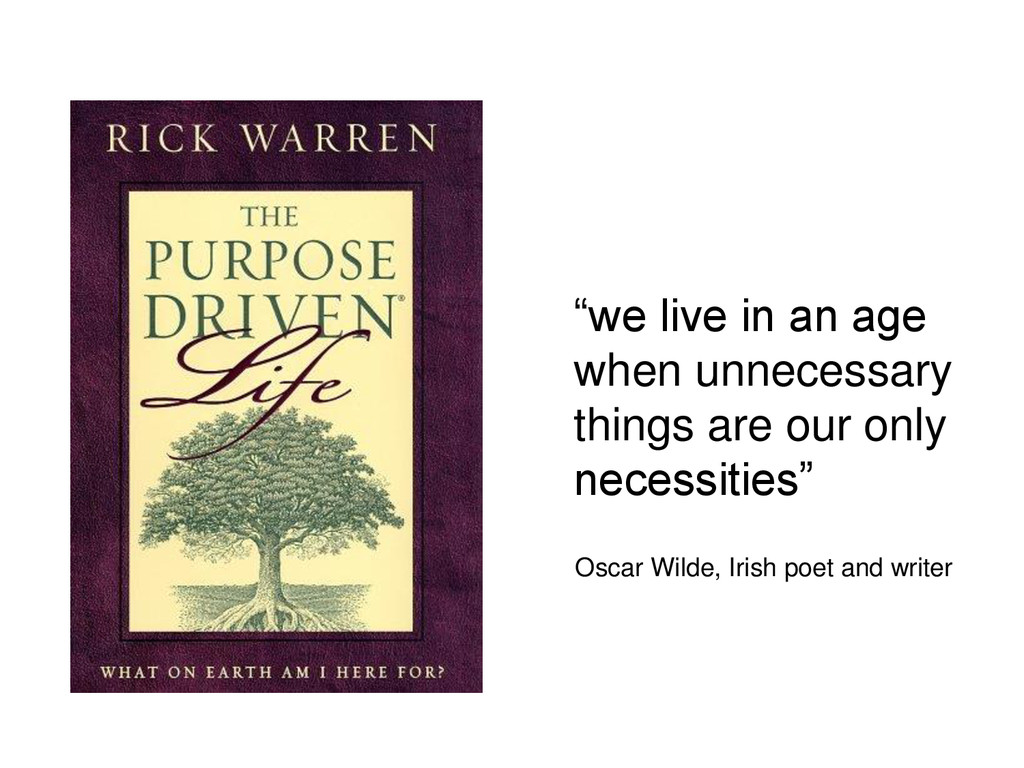 """""""we live in an age when unnecessary things are ..."""