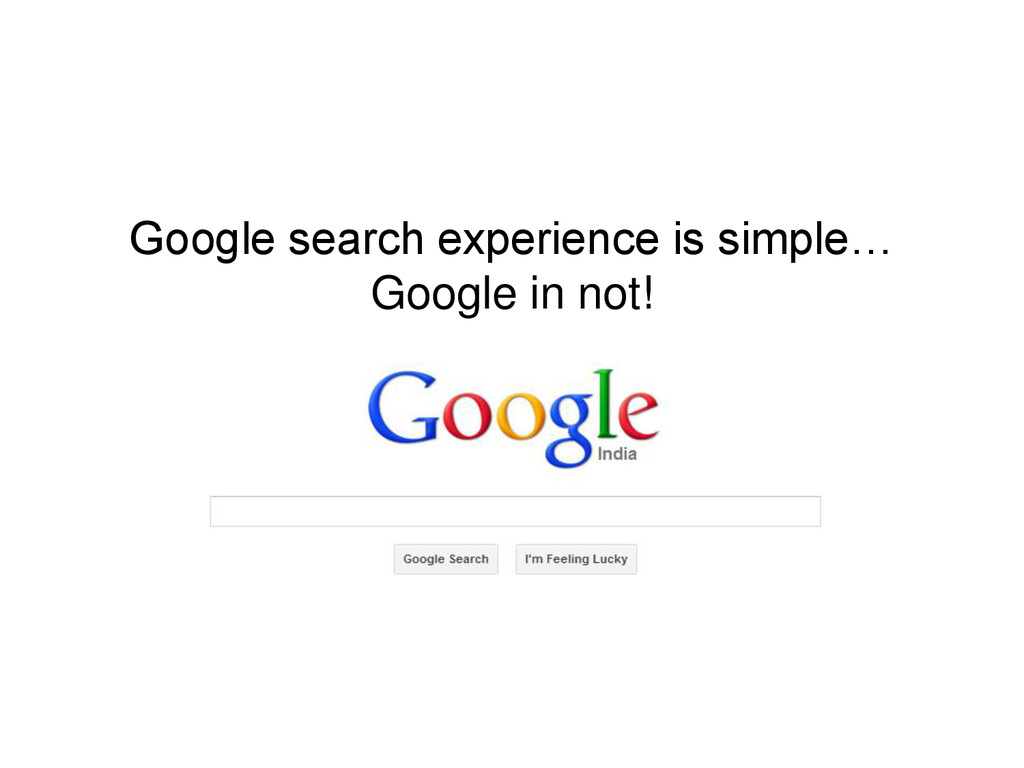 Google search experience is simple… Google in n...