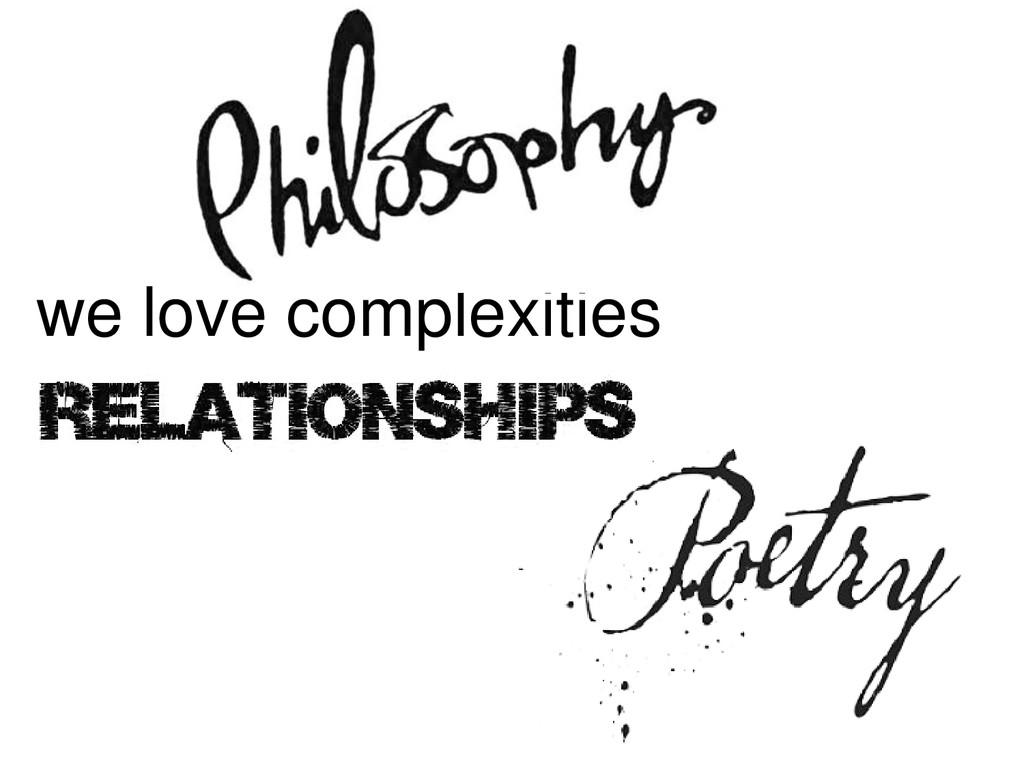 we love complexities