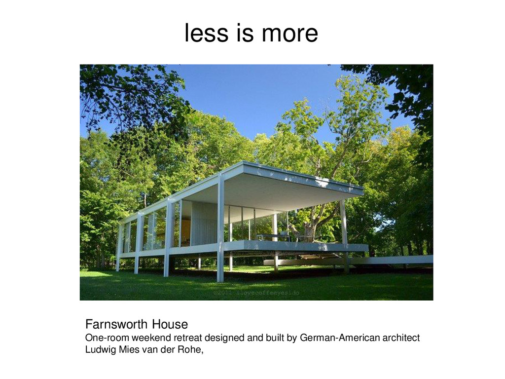 less is more Farnsworth House One-room weekend ...