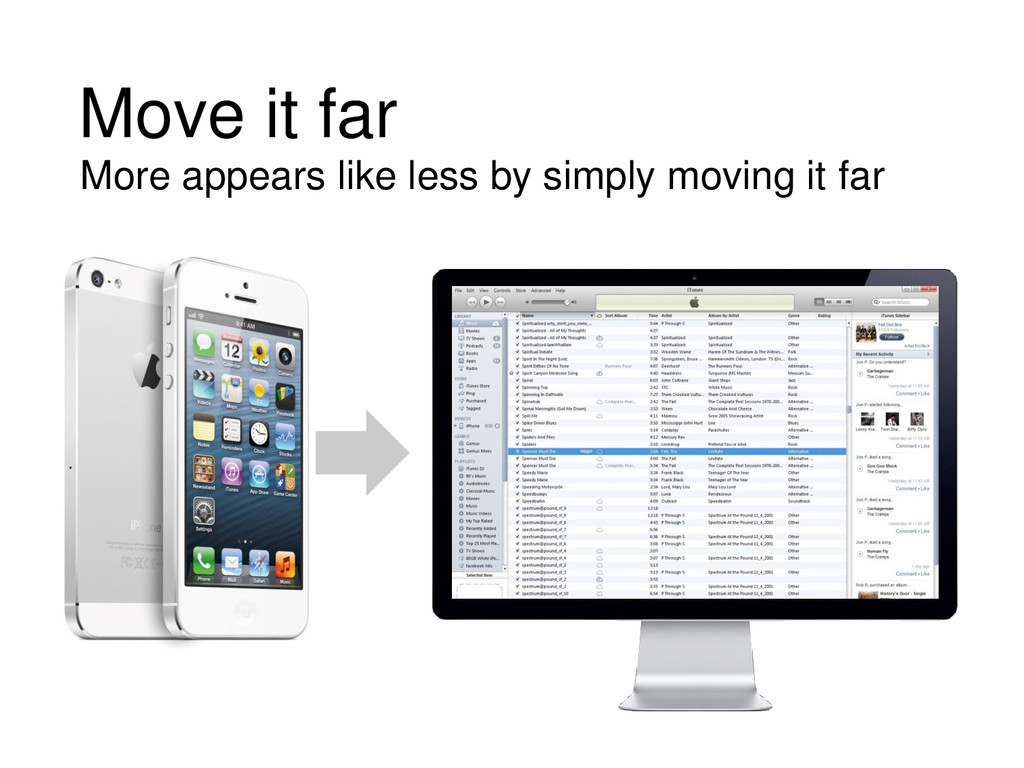 Move it far More appears like less by simply mo...