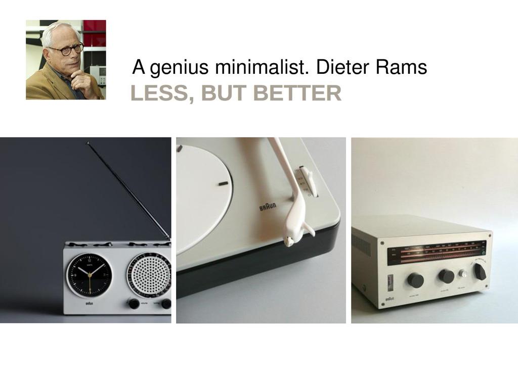 A genius minimalist. Dieter Rams