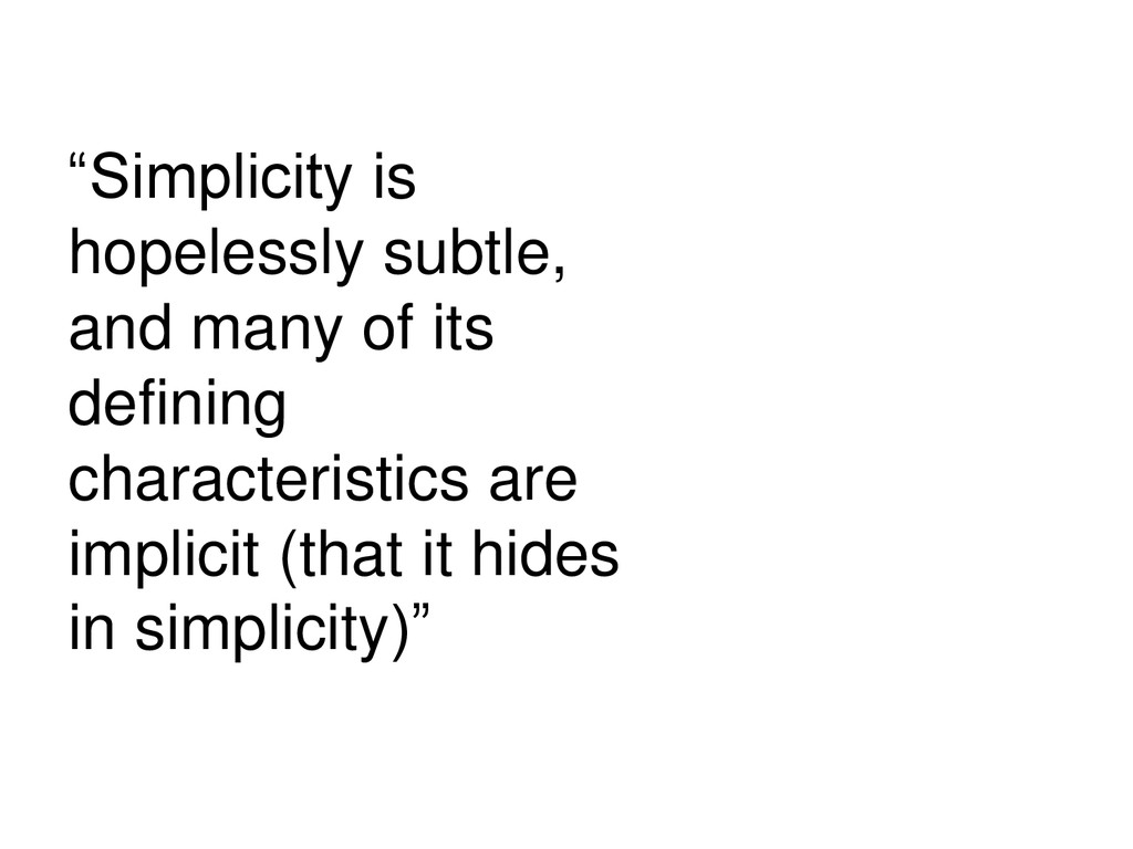"""""""Simplicity is hopelessly subtle, and many of i..."""