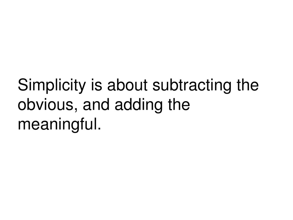 Simplicity is about subtracting the obvious, an...