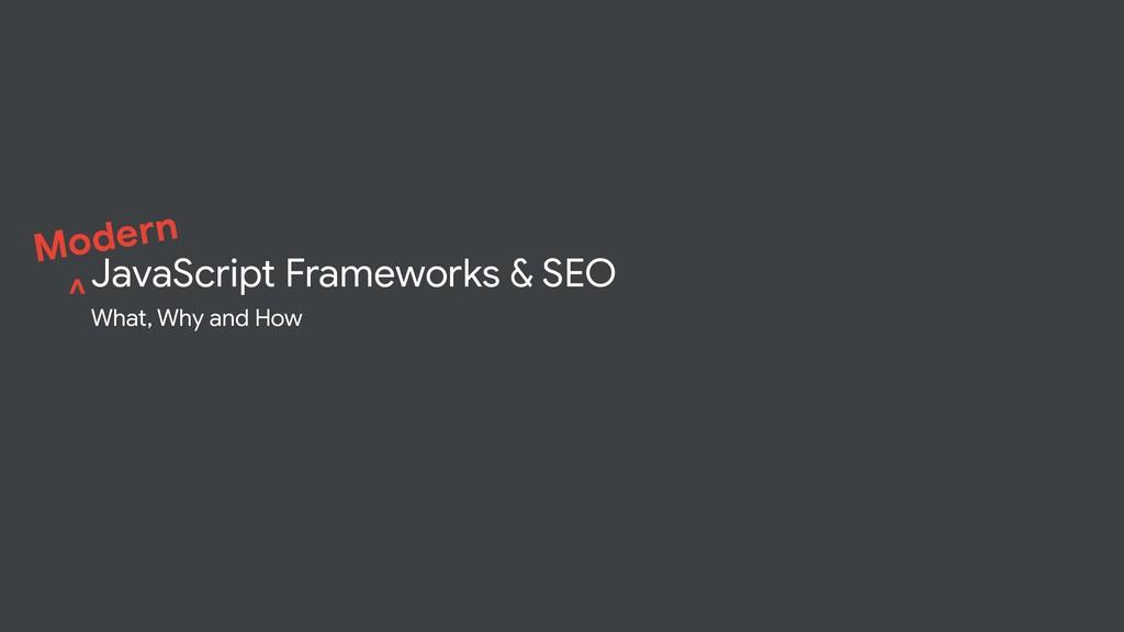 JavaScript Frameworks & SEO What, Why and How v...