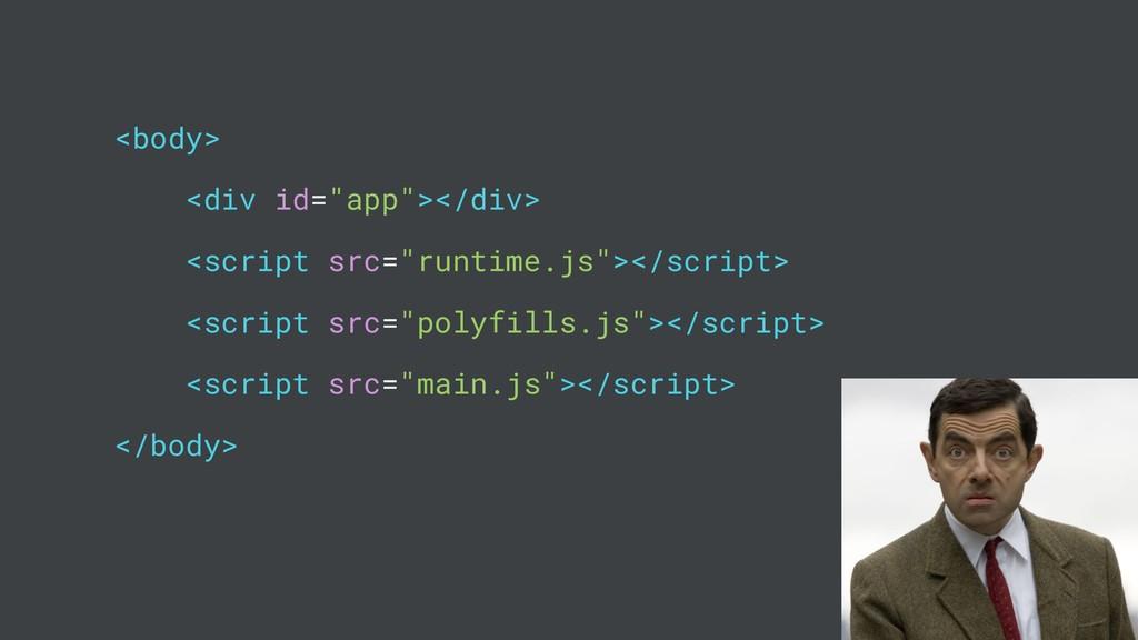 "<body> <div id=""app""></div> <script src=""runtim..."
