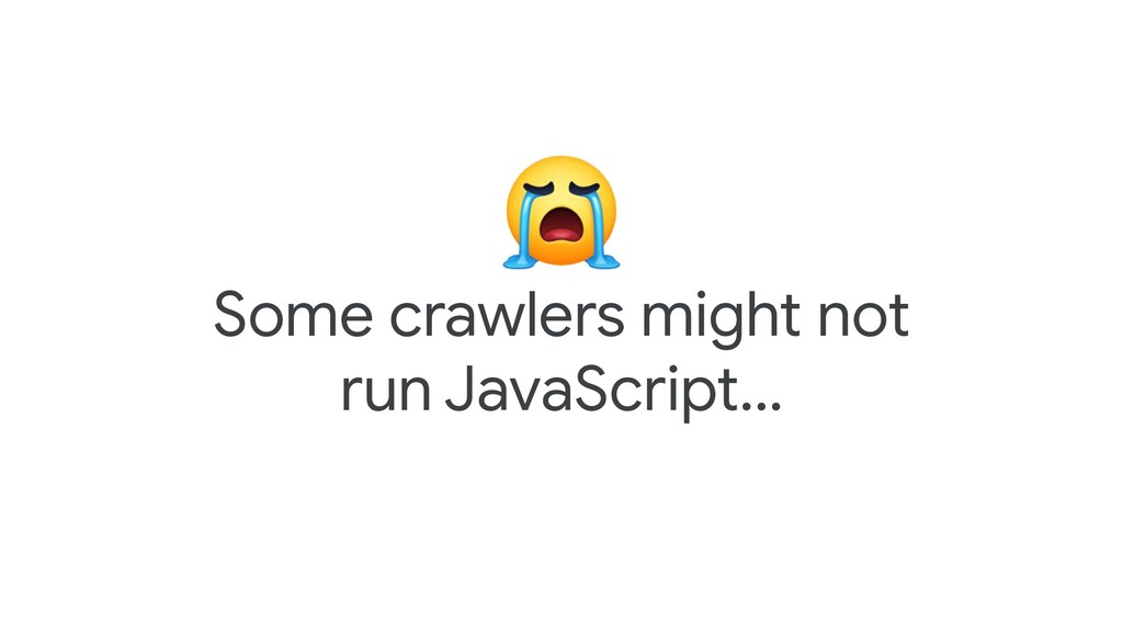 Some crawlers might not run JavaScript...