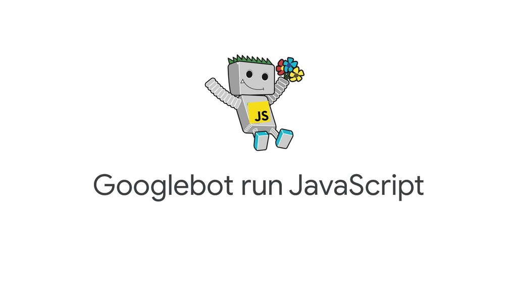 Googlebot run JavaScript