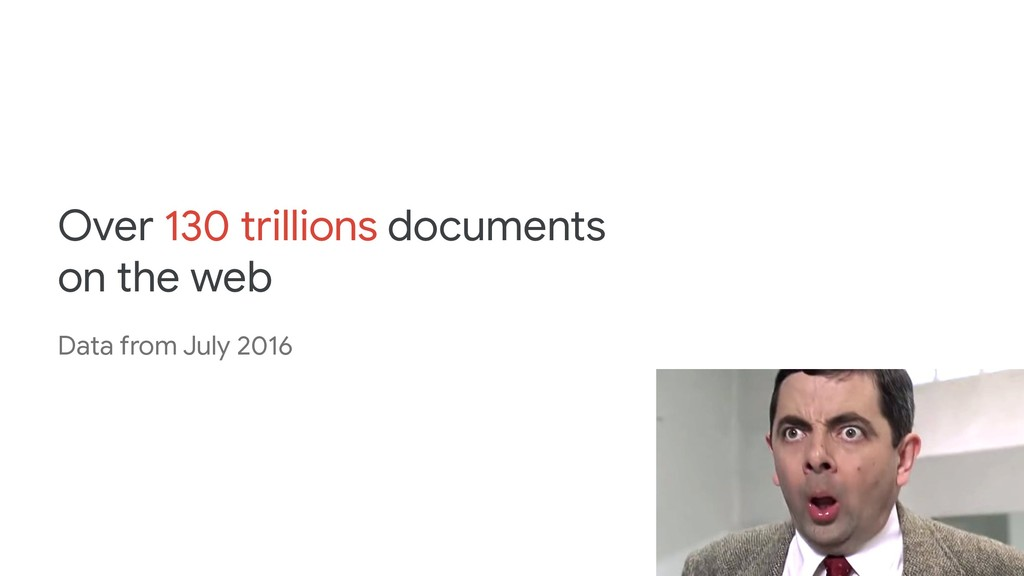 Over 130 trillions documents on the web Data fr...