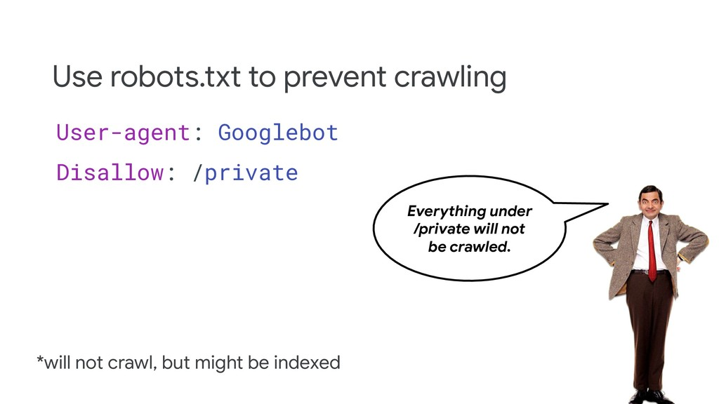 Use robots.txt to prevent crawling User-agent: ...