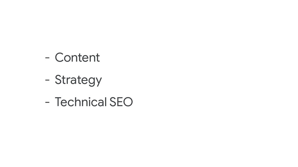 - Content - Strategy - Technical SEO