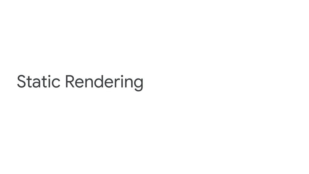 Static Rendering