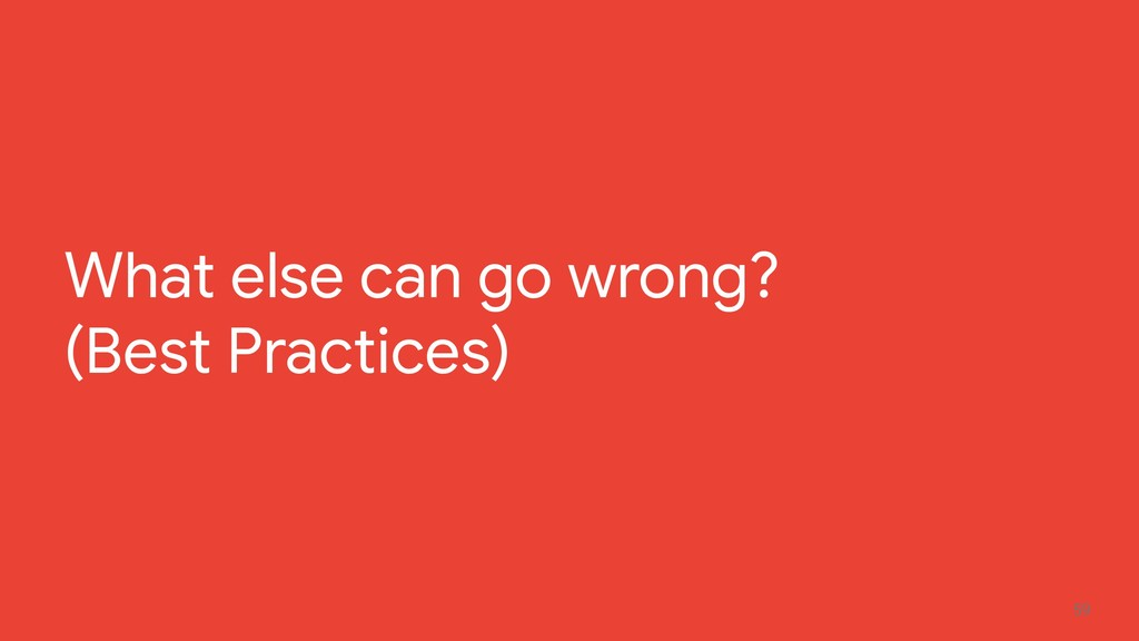 59 What else can go wrong? (Best Practices)