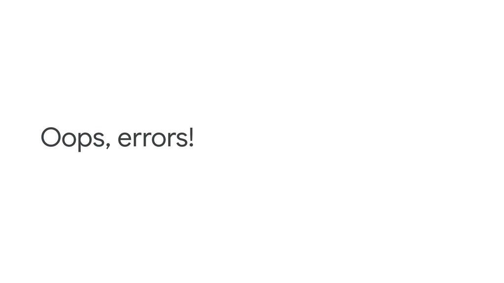 Oops, errors!