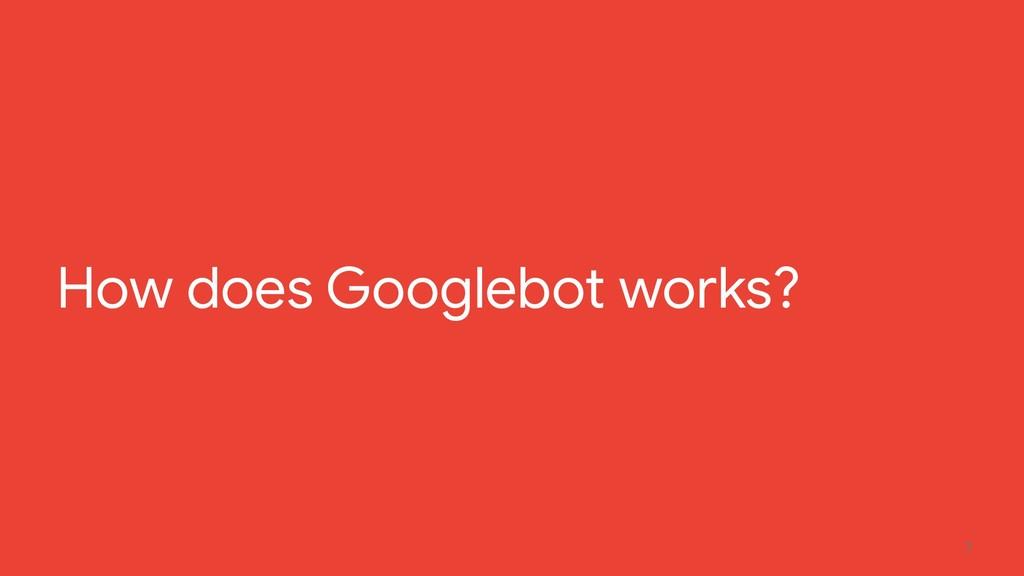 7 How does Googlebot works?