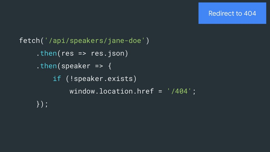 Redirect to 404 fetch('/api/speakers/jane-doe')...