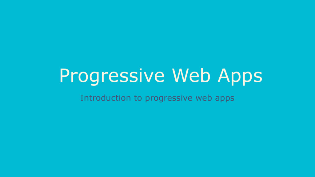 Progressive Web Apps Introduction to progressiv...