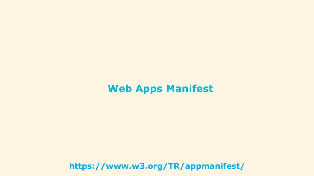 Web Apps Manifest https://www.w3.org/TR/appmani...