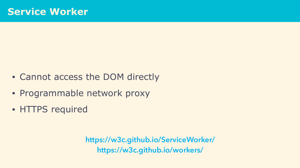 Service Worker • Cannot access the DOM directly...
