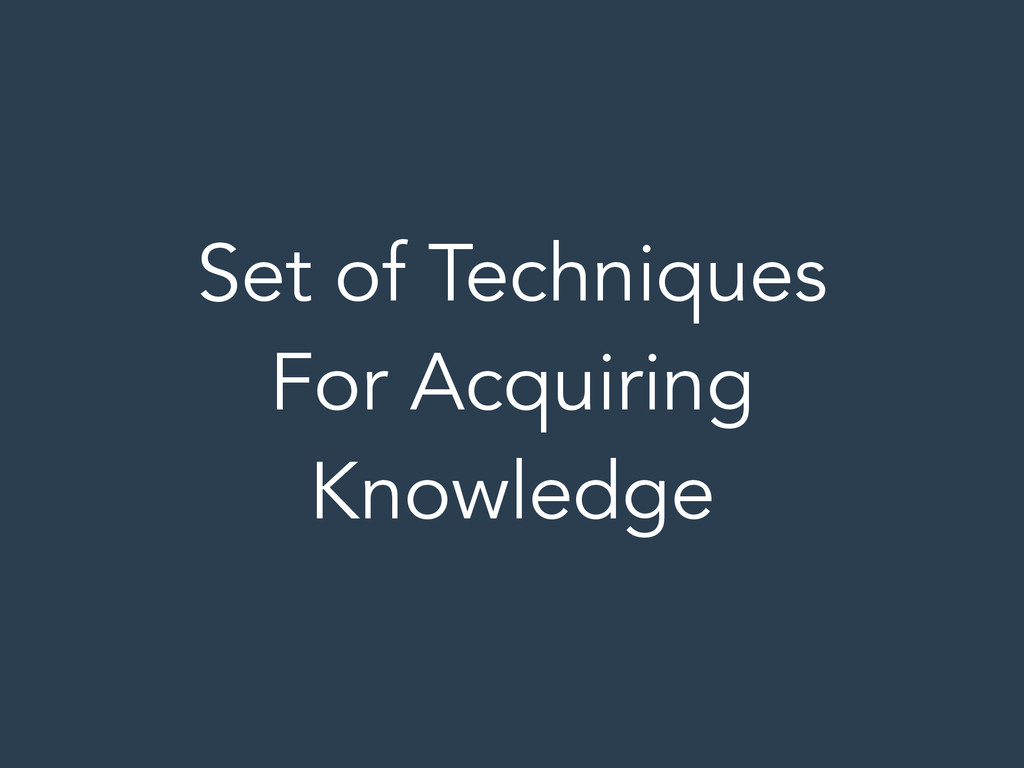 Set of Techniques For Acquiring Knowledge