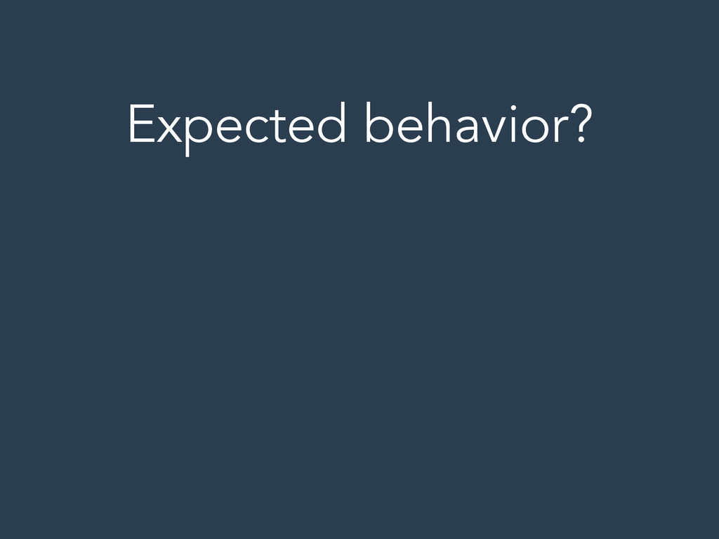 Expected behavior? ! ! !