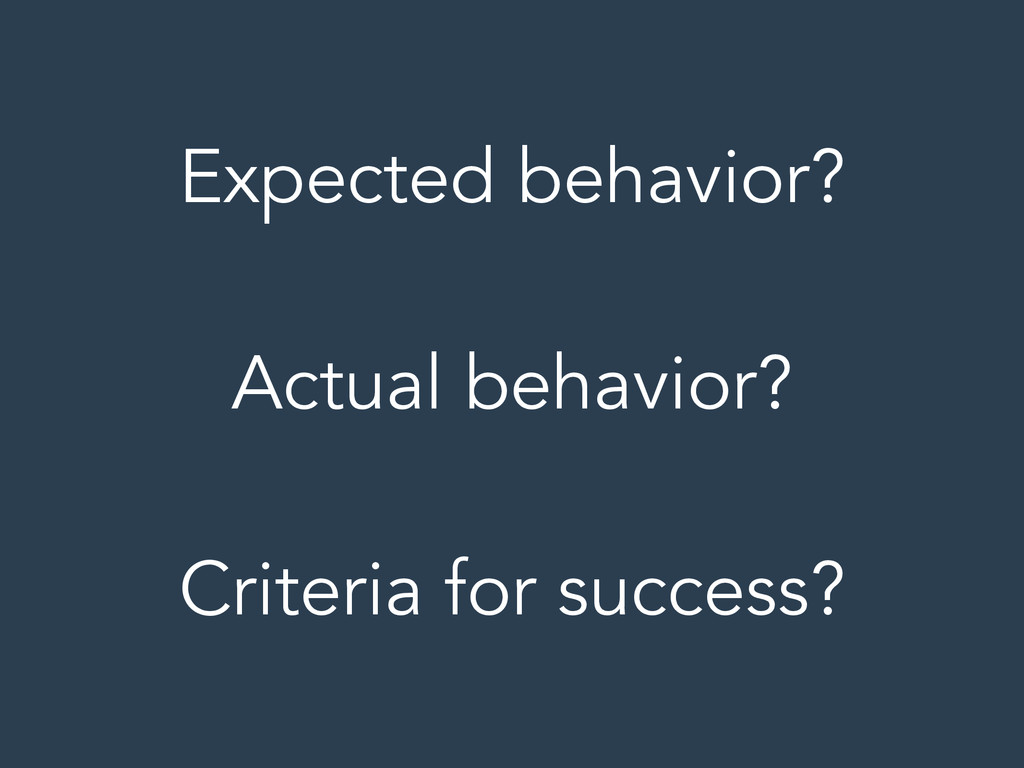 Expected behavior? ! Actual behavior? ! Criteri...