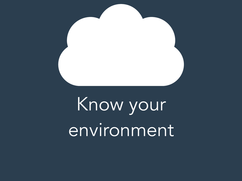 Know your environment