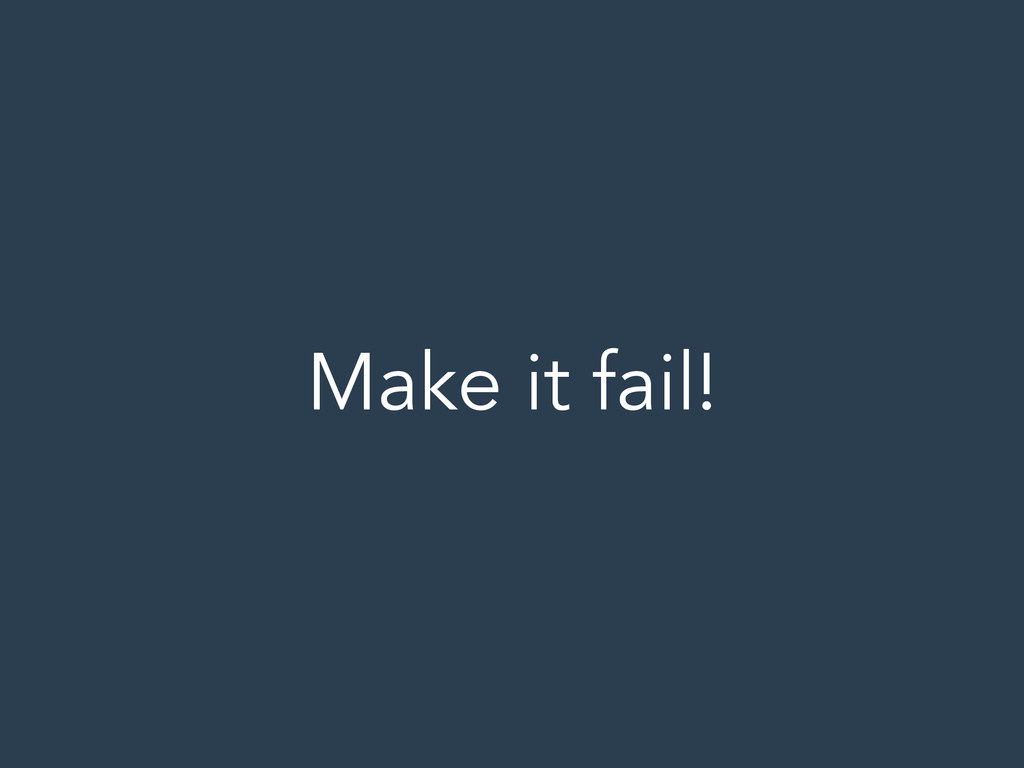 Make it fail!