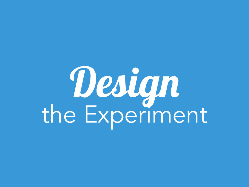 Design the Experiment