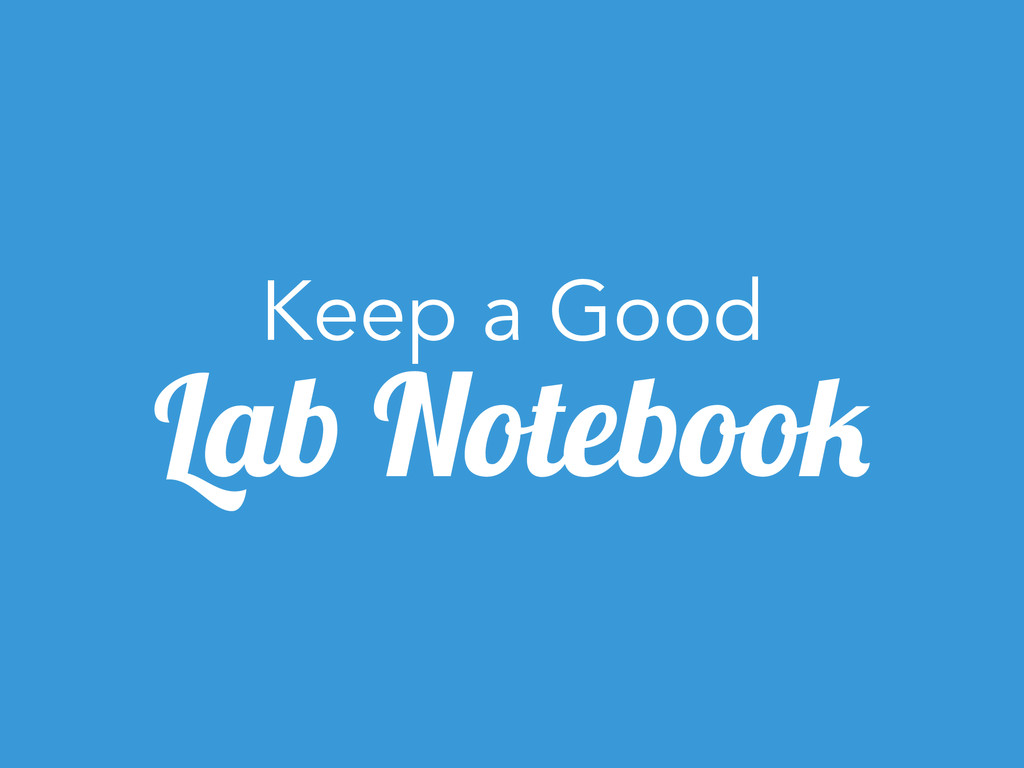 Keep a Good Lab Notebook