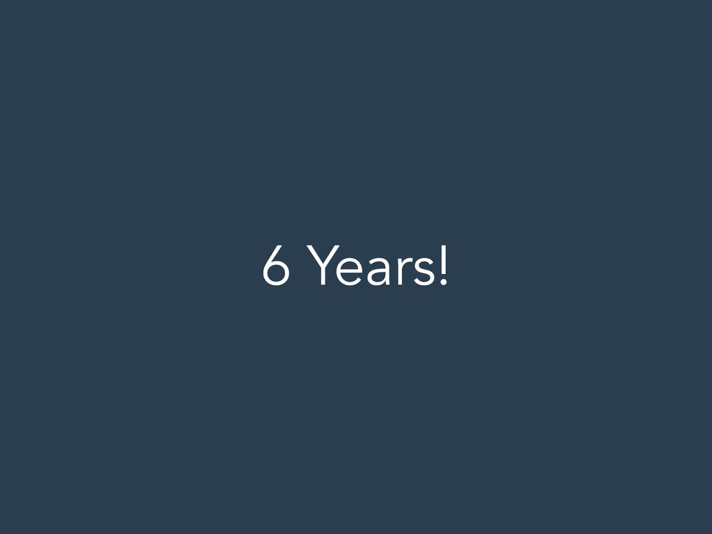 6 Years!