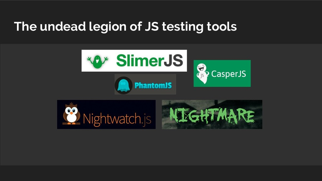 The undead legion of JS testing tools