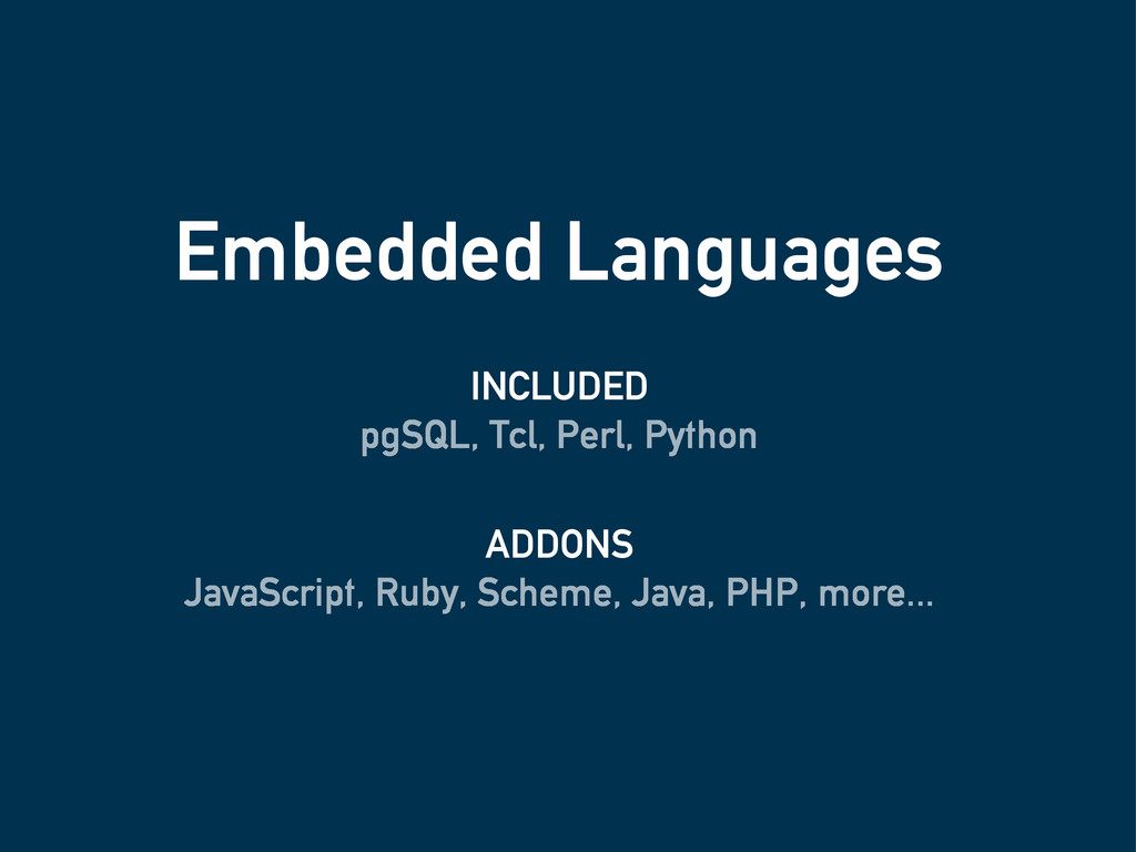 Embedded Languages pgSQL, Tcl, Perl, Python Jav...