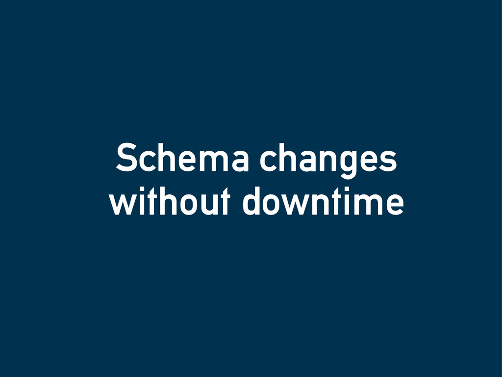 Schema changes without downtime