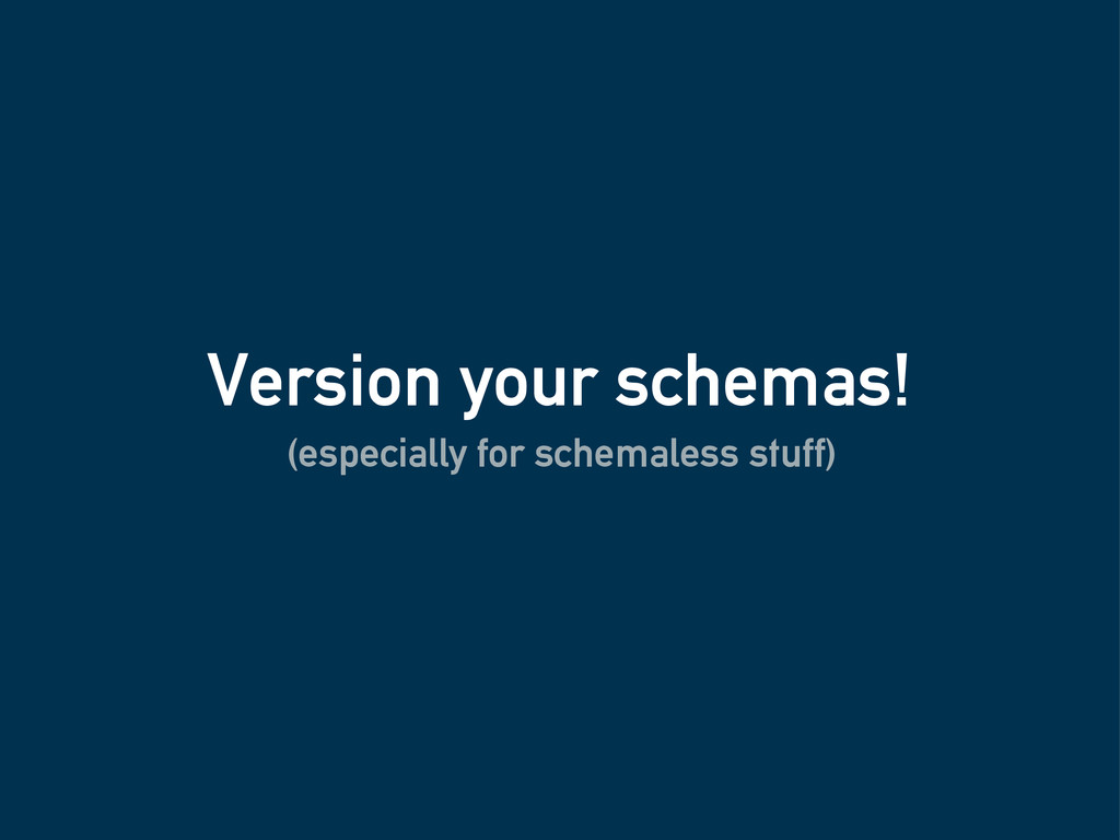 Version your schemas! (especially for schemales...