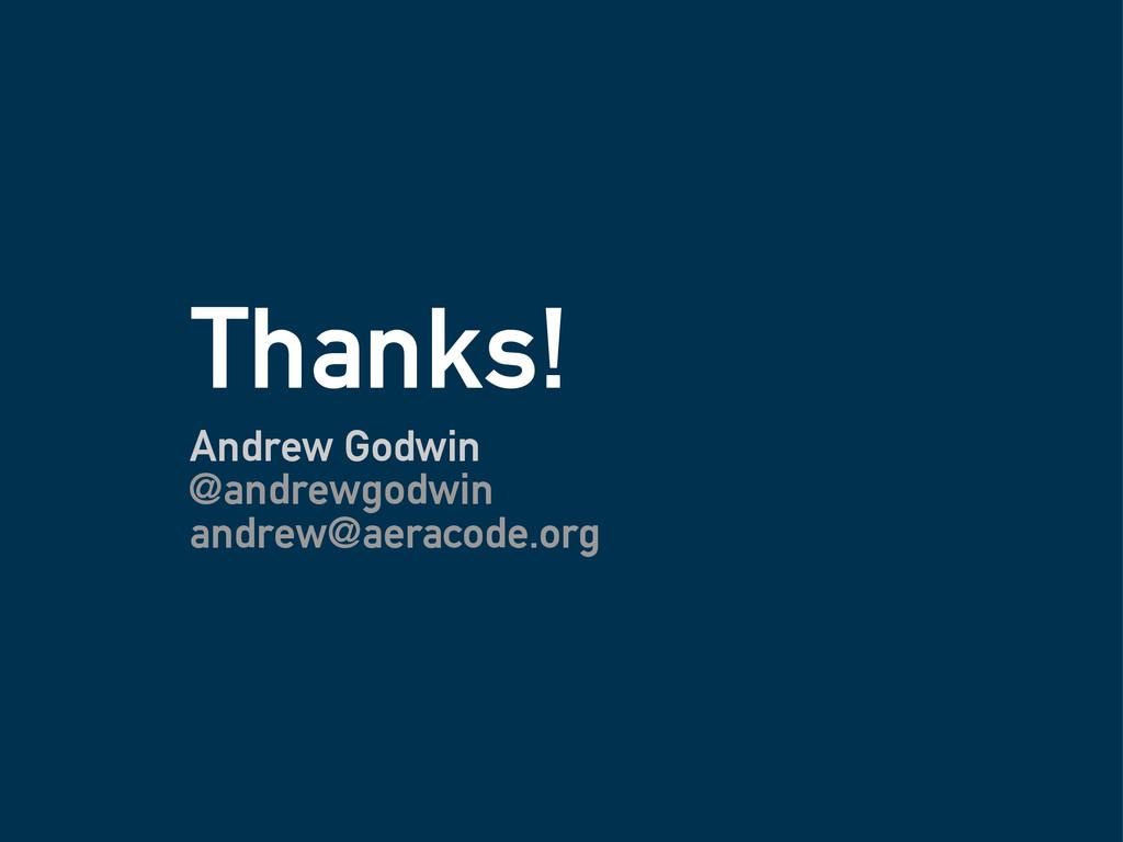 Thanks! Andrew Godwin @andrewgodwin andrew@aera...