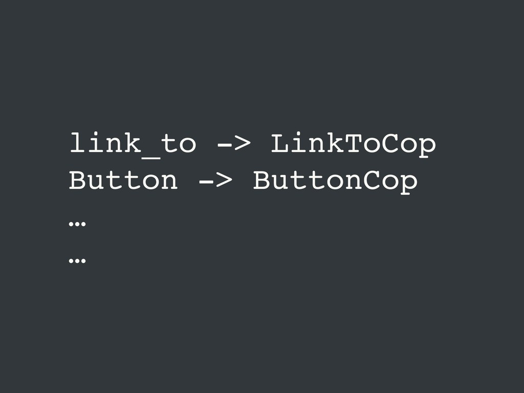 link_to -> LinkToCop Button -> ButtonCop … …