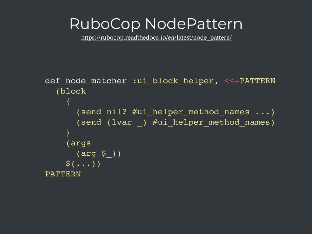 def_node_matcher :ui_block_helper, <<-PATTERN (...