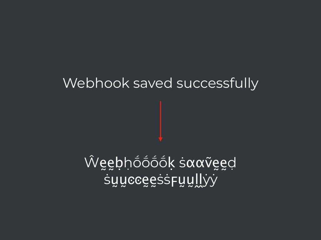 Ŵḛḛḅḥṓṓṓṓḳ ṡααṽḛḛḍ ṡṵṵͼͼḛḛṡṡϝṵṵḽḽẏẏ Webhook sav...