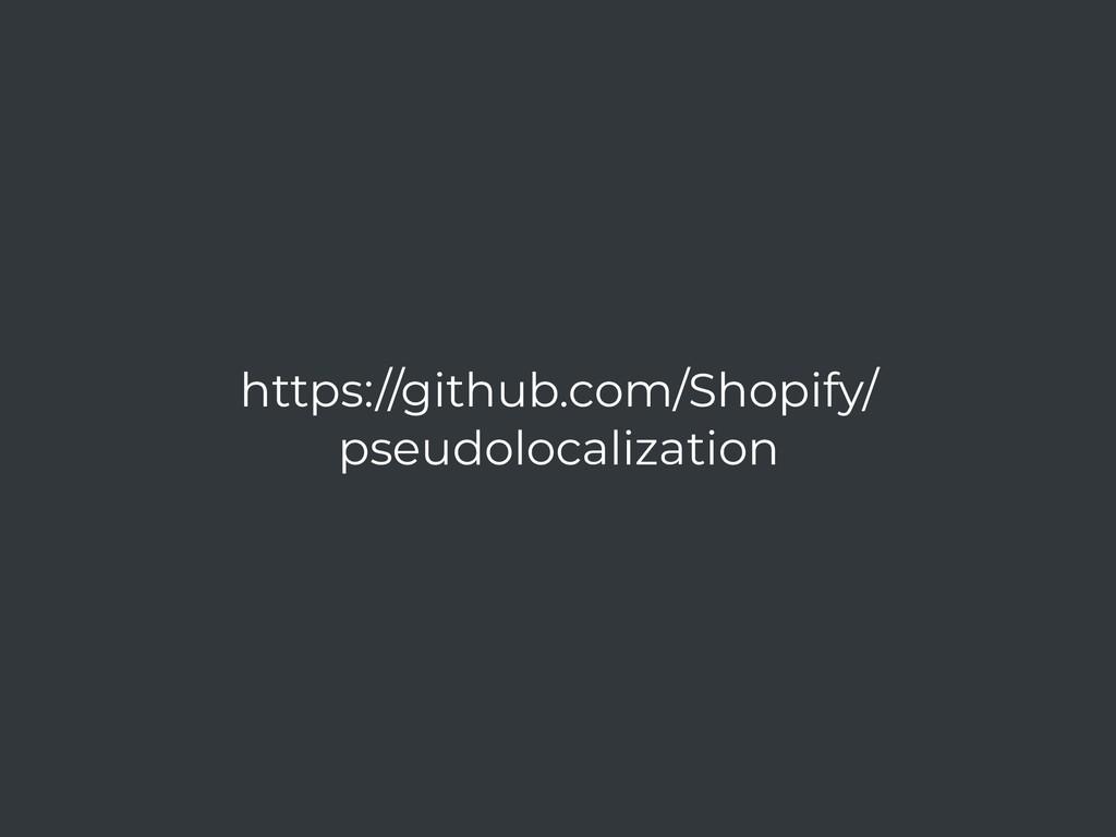 https://github.com/Shopify/ pseudolocalization