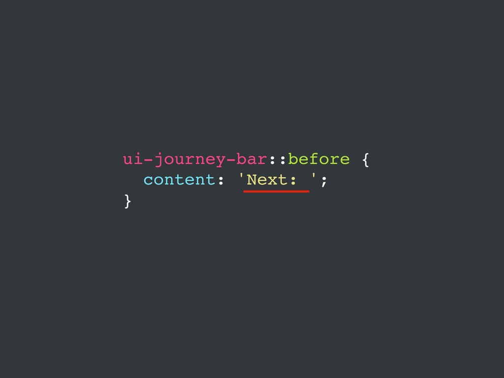 ui-journey-bar::before { content: 'Next: '; }