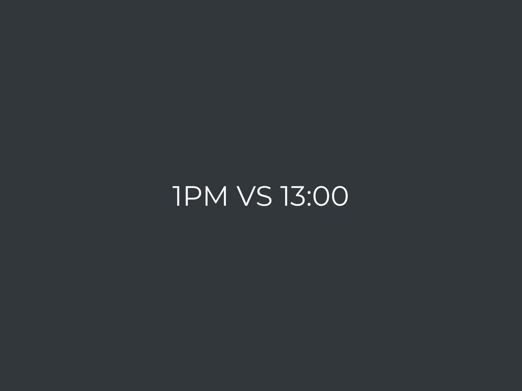 1PM VS 13:00