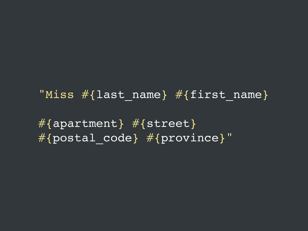 """""""Miss #{last_name} #{first_name} #{apartment} ..."""