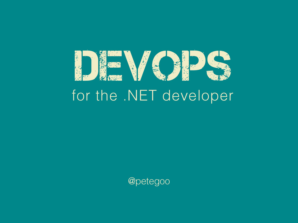 DevOps @petegoo for the .NET developer