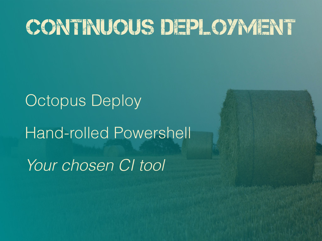 Continuous Deployment Octopus Deploy Hand-rolle...