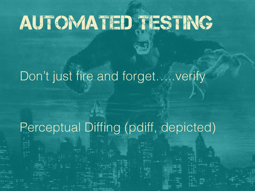 Automated Testing Don't just fire and forget…..v...