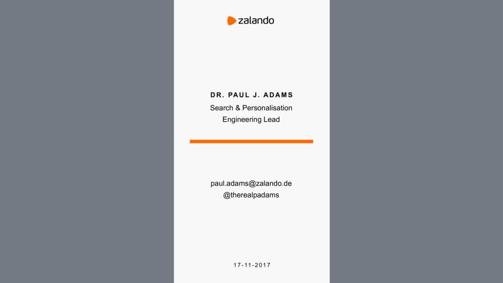 paul.adams@zalando.de @therealpadams D R . PA U...